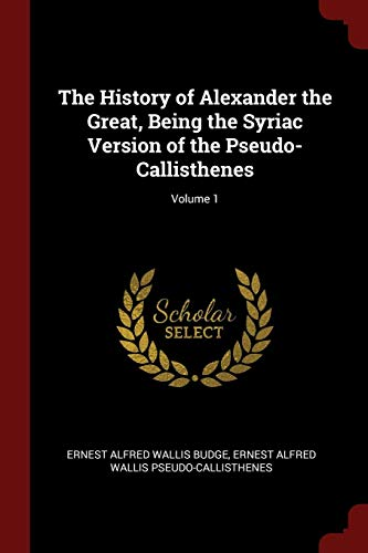9781375481182: The History of Alexander the Great, Being the Syriac Version of the Pseudo-Callisthenes; Volume 1