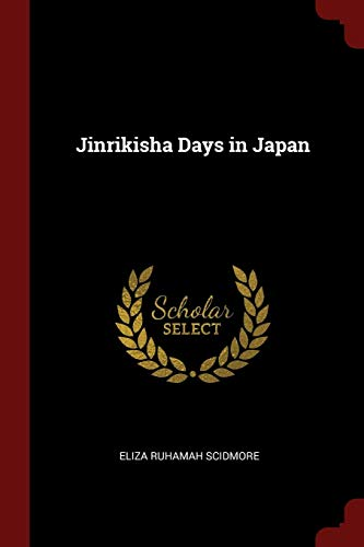 Jinrikisha Days in Japan: Scidmore, Eliza Ruhamah