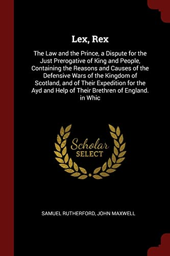 Lex, Rex: The Law and the Prince,: Rutherford, Samuel