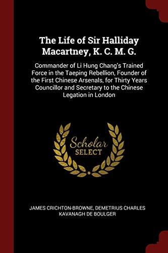 The Life of Sir Halliday Macartney, K.: Crichton-Browne, James