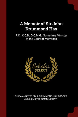 A Memoir of Sir John Drummond Hay: Brooks, Louisa Annette