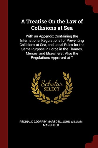 9781375516884: A Treatise On the Law of Collisions at Sea: With an Appendix Containing the International Regulations for Preventing Collisions at Sea, and Local : Also the Regulations Approved at T