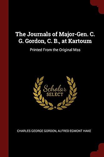 The Journals of Major-Gen. C. G. Gordon,: Gordon, Charles George