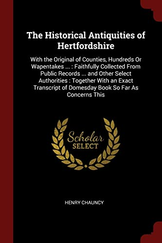 9781375520805: The Historical Antiquities of Hertfordshire: With the Original of Counties, Hundreds Or Wapentakes ... : Faithfully Collected From Public Records ... ... of Domesday Book So Far As Concerns This