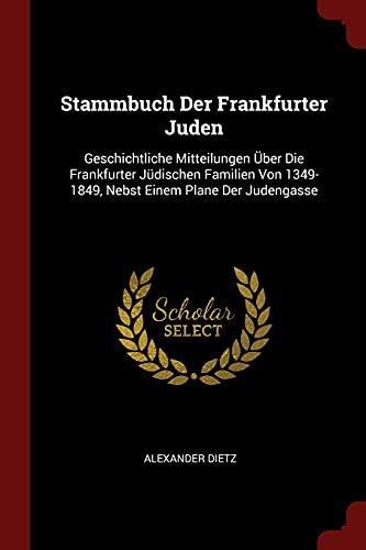 Stammbuch Der Frankfurter Juden: Geschichtliche Mitteilungen ber: Alexander Dietz
