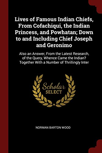 Lives of Famous Indian Chiefs, from Cofachiqui,: Wood, Norman Barton