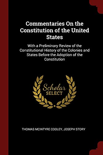 9781375529129: Commentaries On the Constitution of the United States: With a Preliminary Review of the Constitutional History of the Colonies and States Before the Adoption of the Constitution