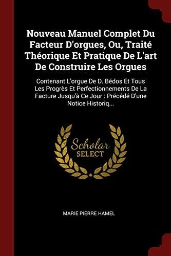 Nouveau Manuel Complet Du Facteur D'Orgues, Ou,: Hamel, Marie Pierre