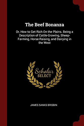 9781375531351: The Beef Bonanza: Or, How to Get Rich On the Plains. Being a Description of Cattle-Growing, Sheep-Farming, Horse-Raising, and Dairying in the West