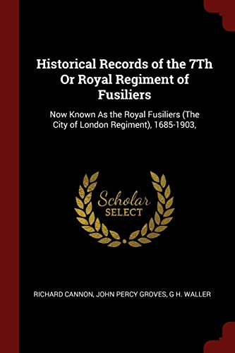 9781375533058: Historical Records of the 7Th Or Royal Regiment of Fusiliers: Now Known As the Royal Fusiliers (The City of London Regiment), 1685-1903,