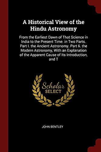 A Historical View of the Hindu Astronomy: Bentley, John