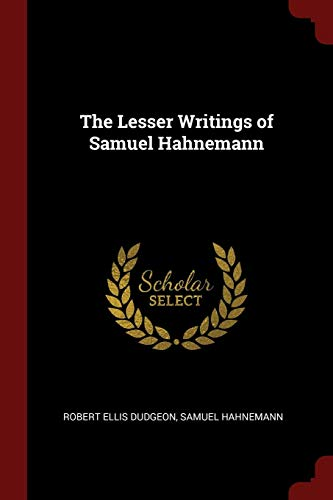 The Lesser Writings of Samuel Hahnemann: Dudgeon, Robert Ellis
