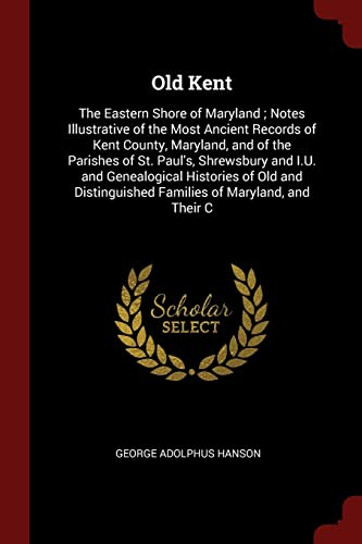 9781375536851: Old Kent: The Eastern Shore of Maryland ; Notes Illustrative of the Most Ancient Records of Kent County, Maryland, and of the Parishes of St. Paul's, ... Families of Maryland, and Their C