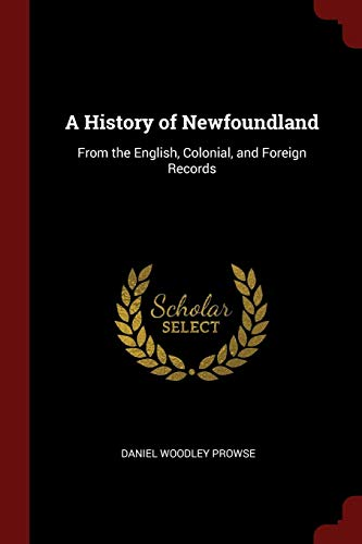 9781375537070: A History of Newfoundland: From the English, Colonial, and Foreign Records