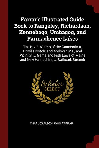 9781375539463: Farrar's Illustrated Guide Book to Rangeley, Richardson, Kennebago, Umbagog, and Parmachenee Lakes: The Head-Waters of the Connecticut, Dixville ... Maine and New Hampshire, ... Railroad, Steamb
