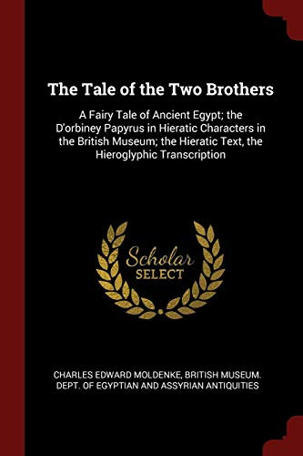 9781375539784: The Tale of the Two Brothers: A Fairy Tale of Ancient Egypt; the D'orbiney Papyrus in Hieratic Characters in the British Museum; the Hieratic Text, the Hieroglyphic Transcription