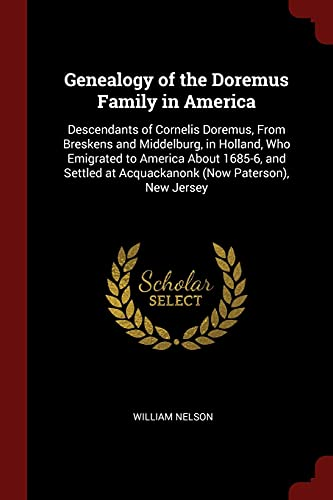 9781375540841: Genealogy of the Doremus Family in America: Descendants of Cornelis Doremus, From Breskens and Middelburg, in Holland, Who Emigrated to America About ... at Acquackanonk (Now Paterson), New Jersey