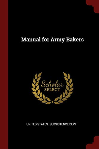 Manual for Army Bakers: United States Subsistence
