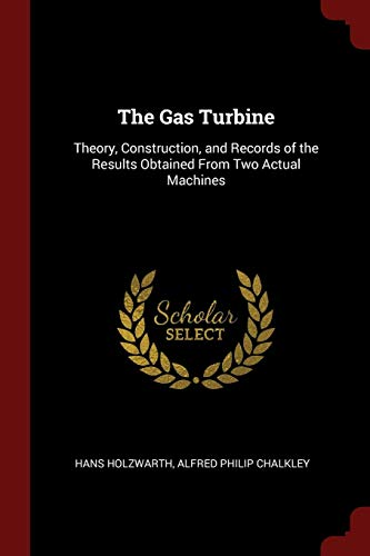 The Gas Turbine: Theory, Construction, and Records: Hans Holzwarth