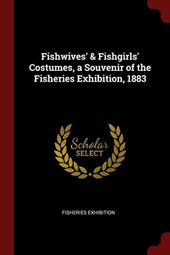 Fishwives Fishgirls Costumes, a Souvenir of the: Fisheries Exhibition