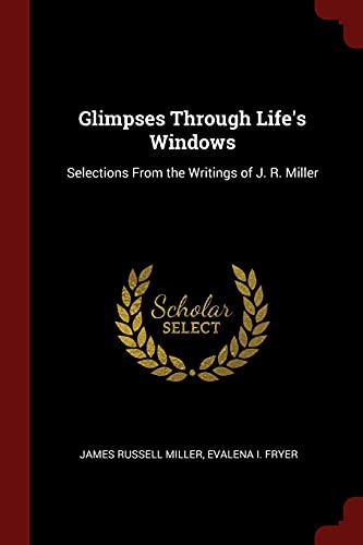 Glimpses Through Life's Windows: James Russell Miller