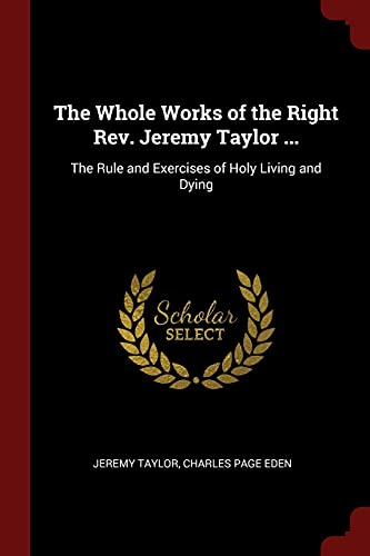 The Whole Works of the Right REV.: Professor Jeremy Taylor,