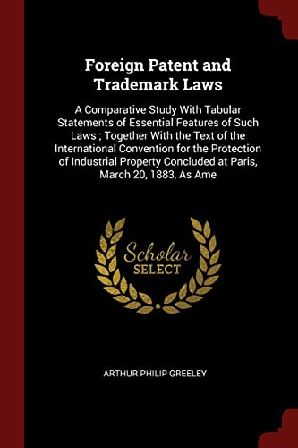 Foreign Patent and Trademark Laws: A Comparative: Arthur Philip Greeley