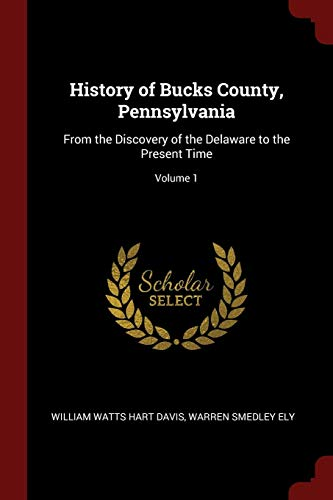 9781375576642: History of Bucks County, Pennsylvania: From the Discovery of the Delaware to the Present Time; Volume 1
