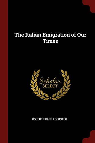 The Italian Emigration of Our Times: Foerster, Robert Franz