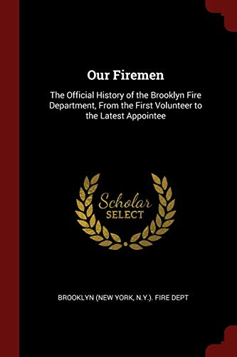 9781375577328: Our Firemen: The Official History of the Brooklyn Fire Department, From the First Volunteer to the Latest Appointee
