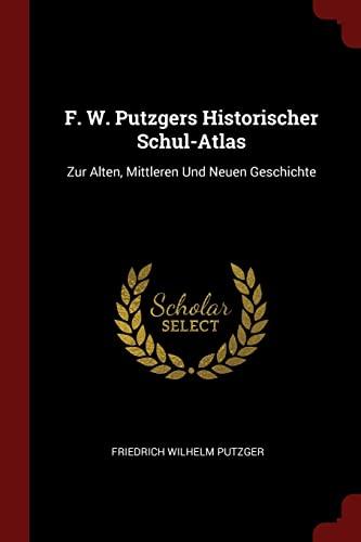 F. W. Putzgers Historischer Schul-Atlas: Zur Alten,: Friedrich Wilhelm Putzger