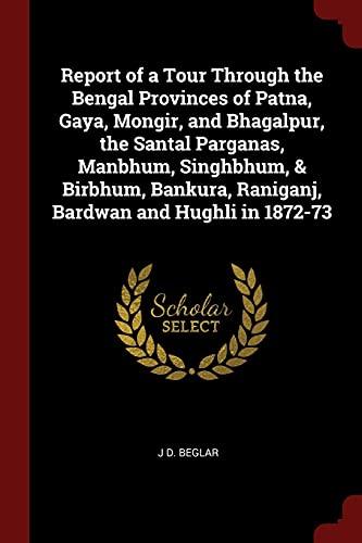 Report of a Tour Through the Bengal: Beglar, J. D.