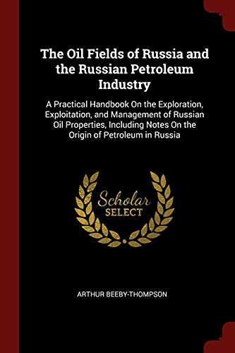 The Oil Fields of Russia and the: Beeby-Thompson, Arthur