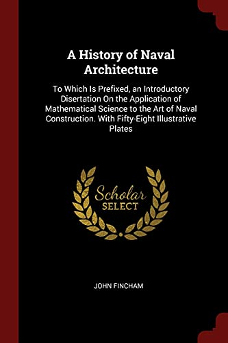 9781375583626: A History of Naval Architecture: To Which Is Prefixed, an Introductory Disertation On the Application of Mathematical Science to the Art of Naval Construction. With Fifty-Eight Illustrative Plates