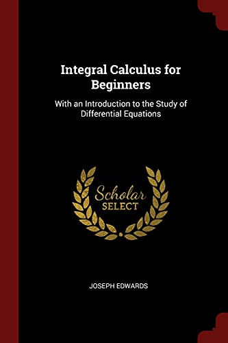 Integral Calculus for Beginners: With an Introduction: Edwards, Joseph