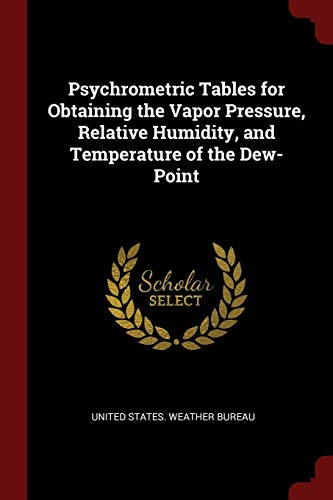 9781375591362: Psychrometric Tables for Obtaining the Vapor Pressure, Relative Humidity, and Temperature of the Dew-Point