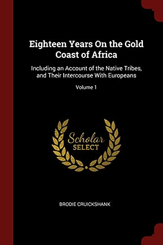 9781375592932: Eighteen Years On the Gold Coast of Africa: Including an Account of the Native Tribes, and Their Intercourse With Europeans; Volume 1