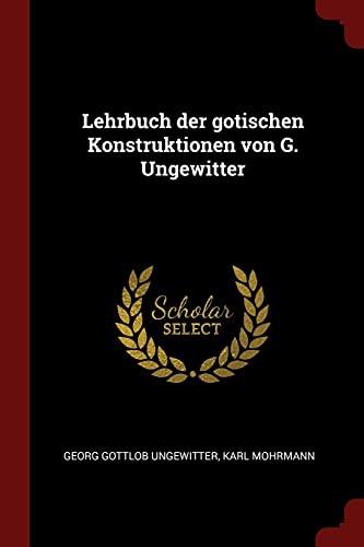 Lehrbuch Der Gotischen Konstruktionen Von G. Ungewitter: Ungewitter, Georg Gottlob