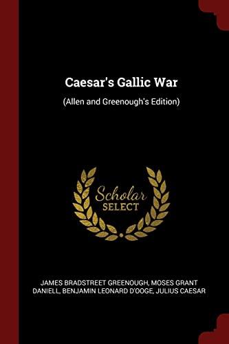 Caesar s Gallic War: (Allen and Greenough: James Bradstreet Greenough
