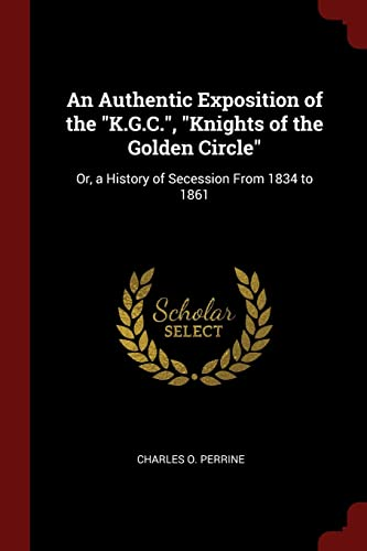 An Authentic Exposition of the K.G.C., Knights: Perrine, Charles O.