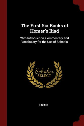 The First Six Books of Homer's Iliad: Homer