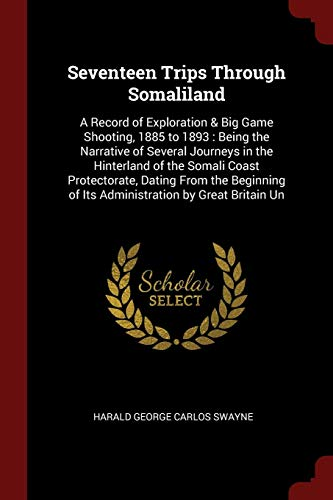 9781375599399: Seventeen Trips Through Somaliland: A Record of Exploration & Big Game Shooting, 1885 to 1893 : Being the Narrative of Several Journeys in the ... of Its Administration by Great Britain Un
