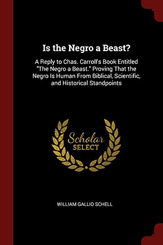 Is the Negro a Beast?: A Reply: William Gallio Schell