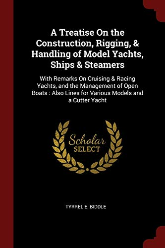 9781375607230 - Tyrrel E Biddle: A Treatise on the Construction, Rigging, Handling of Model Yachts, Ships Steamers: With Remarks on Cruising Racing Yachts, and the Management of Open Boats: Also Lines for Various Models and a Cutter Yacht (Paperback) - كتاب