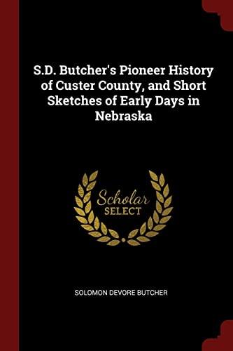 S.D. Butcher s Pioneer History of Custer: Solomon D 1856-1927