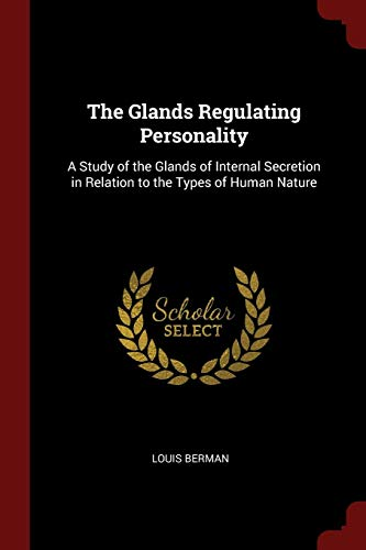 9781375611107: The Glands Regulating Personality: A Study of the Glands of Internal Secretion in Relation to the Types of Human Nature