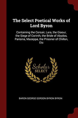 The Select Poetical Works of Lord Byron: Baron George Gordon