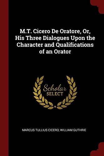 M.T. Cicero de Oratore, Or, His Three: Cicero, Marcus Tullius