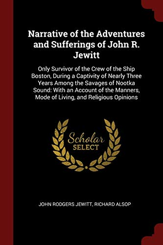 9781375624565: Narrative of the Adventures and Sufferings of John R. Jewitt: Only Survivor of the Crew of the Ship Boston, During a Captivity of Nearly Three Years ... Mode of Living, and Religious Opinions