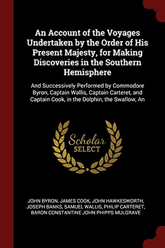 9781375628037: An Account of the Voyages Undertaken by the Order of His Present Majesty, for Making Discoveries in the Southern Hemisphere: And Successively ... Captain Cook, in the Dolphin, the Swallow, An